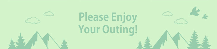Please Enjoy Your Outing!
